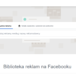 Biblioteka reklam na facebooku – zainspiruj się działaniami konkurencji!